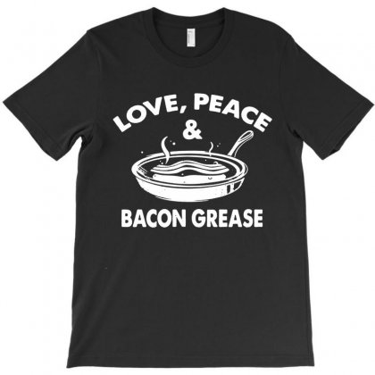 Love Peace And Bacon Grease T-shirt Designed By Mdk Art