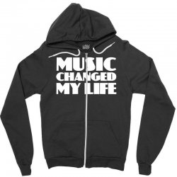 music changed my life Zipper Hoodie | Artistshot