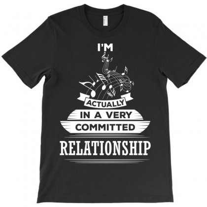 I Am Music Actually In A Very Commited Relationship T-shirt Designed By Designbysebastian
