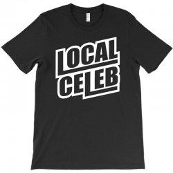 local celeb T-Shirt | Artistshot