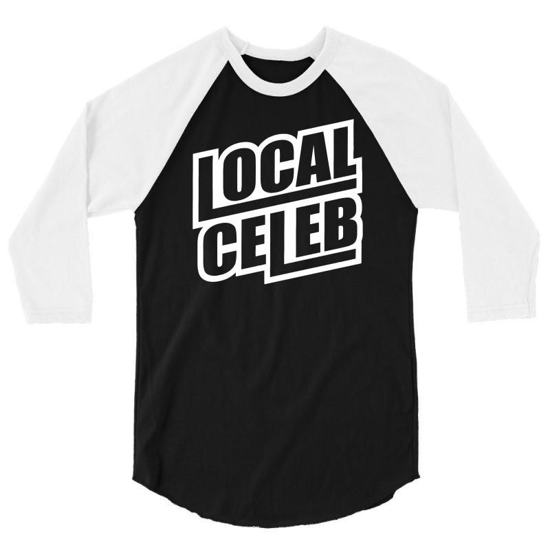 Local Celeb 3/4 Sleeve Shirt | Artistshot