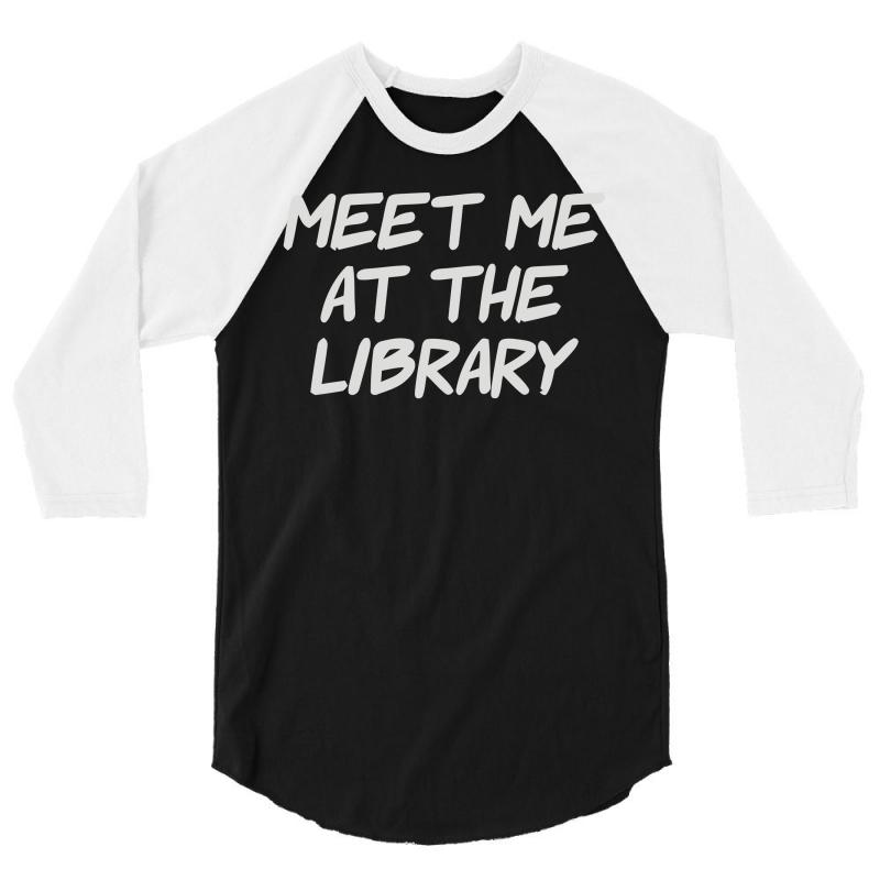 Meet Me At The Library 3/4 Sleeve Shirt   Artistshot