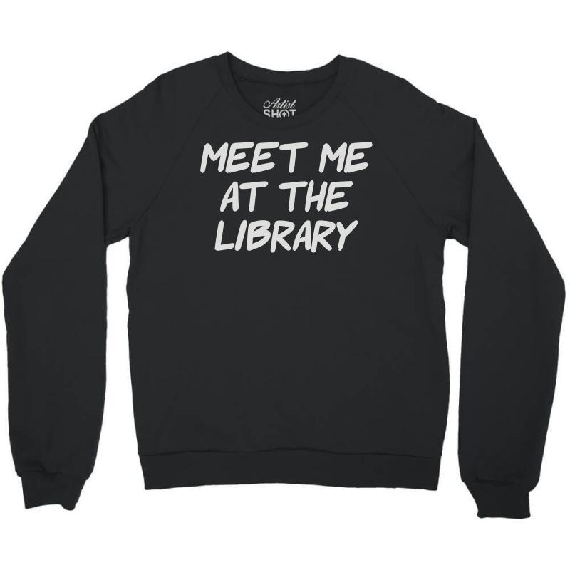 Meet Me At The Library Crewneck Sweatshirt | Artistshot