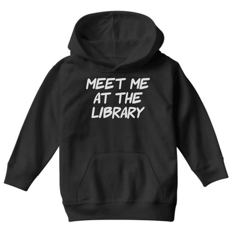 Meet Me At The Library Youth Hoodie   Artistshot