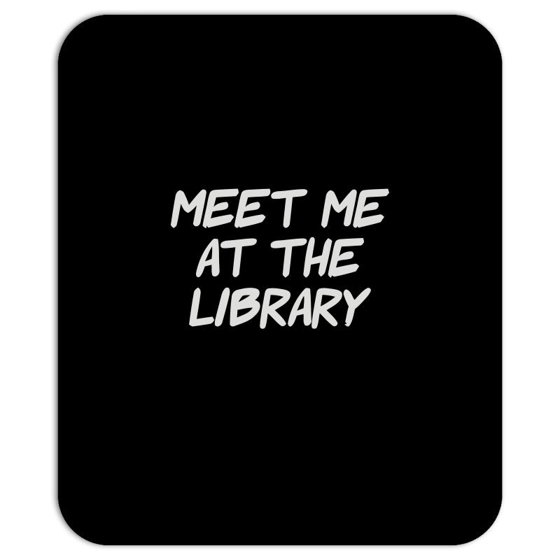 Meet Me At The Library Mousepad | Artistshot