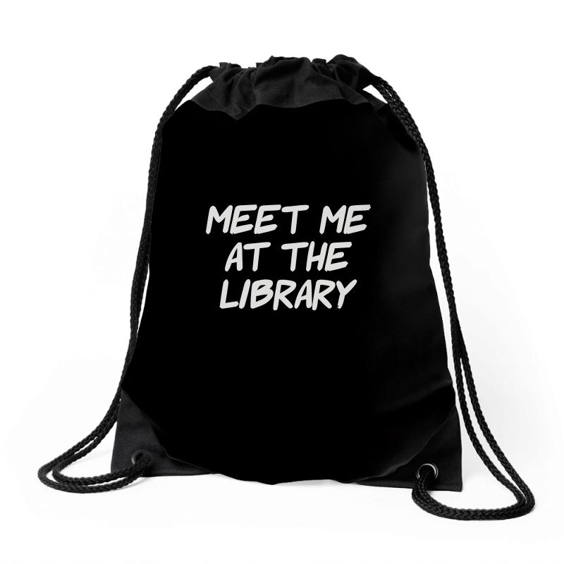 Meet Me At The Library Drawstring Bags | Artistshot