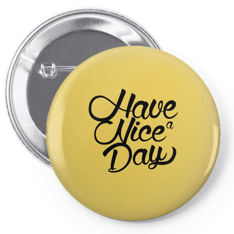 2715d63428f2 Custom Have A Nice Day Pin-back Button By Igun - Artistshot