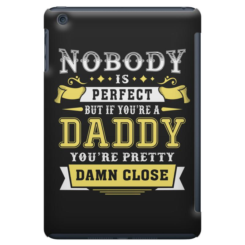 Custom nobody is perfect but if you are a daddy you are pretty damn close ipad mini case by - Nobody is perfect mobel ...