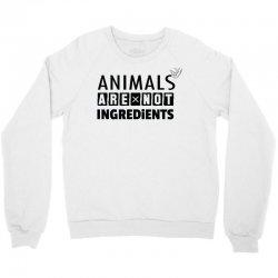 Animals Are Not Ingredients Crewneck Sweatshirt | Artistshot
