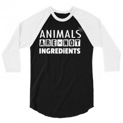 Animals Are Not Ingredients 3/4 Sleeve Shirt | Artistshot