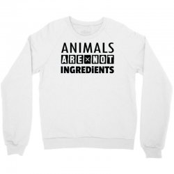 Animals Are Not Ingredients Crewneck Sweatshirt | Artistshot