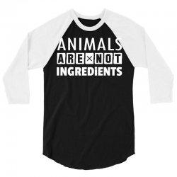 Animals Are Not Ingredients 3/4 Sleeve Shirt | Artistshot
