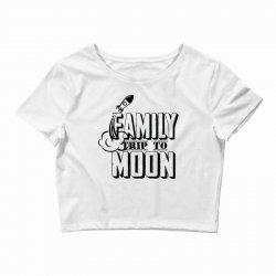 Family Trip To Moon Crop Top   Artistshot