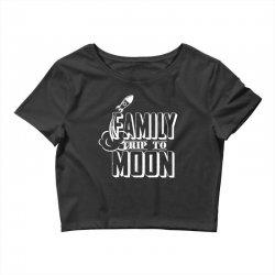 Family Trip To Moon Crop Top | Artistshot