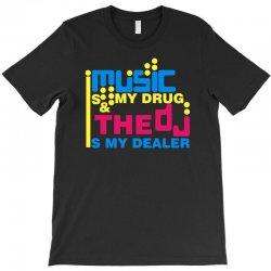 music is my drug T-Shirt | Artistshot