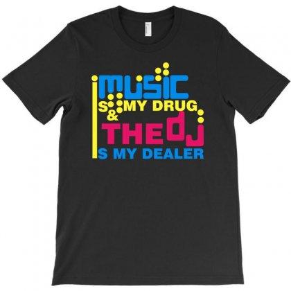 Music Is My Drug T-shirt Designed By Mdk Art