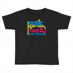 music is my drug Toddler T-shirt | Artistshot