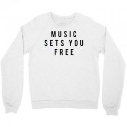 music sets you free Crewneck Sweatshirt | Artistshot