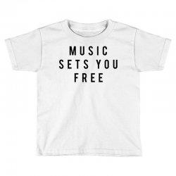music sets you free Toddler T-shirt | Artistshot