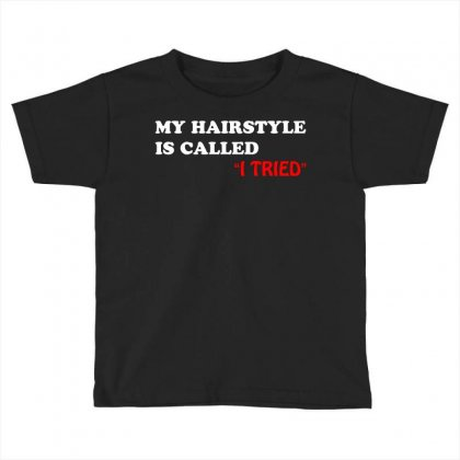 My Hairstyle Is Called Toddler T-shirt Designed By Mdk Art