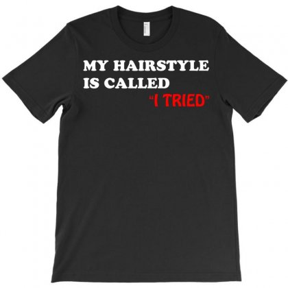My Hairstyle Is Called T-shirt Designed By Mdk Art