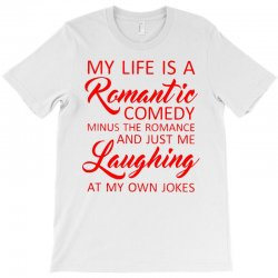 my life is a romantic comedy T-Shirt | Artistshot