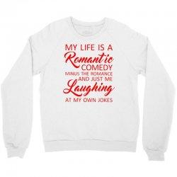 my life is a romantic comedy Crewneck Sweatshirt | Artistshot