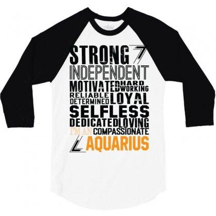 Strong Independent Motivated Aquarius 3/4 Sleeve Shirt Designed By Designbysebastian