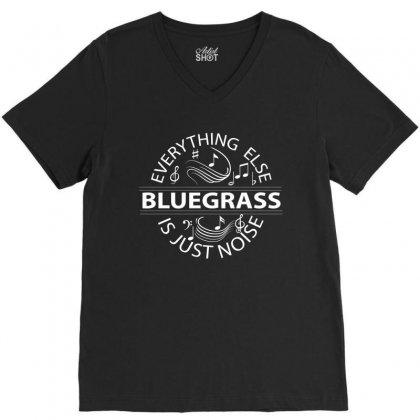 Bluegrass Everything Else Is Just Noise. V-neck Tee Designed By Rardesign