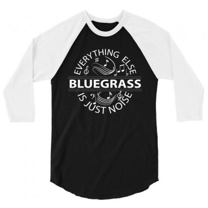 Bluegrass Everything Else Is Just Noise. 3/4 Sleeve Shirt Designed By Rardesign