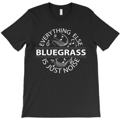 Bluegrass Everything Else Is Just Noise. T-shirt Designed By Rardesign
