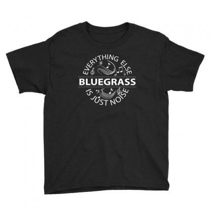 Bluegrass Everything Else Is Just Noise. Youth Tee Designed By Rardesign