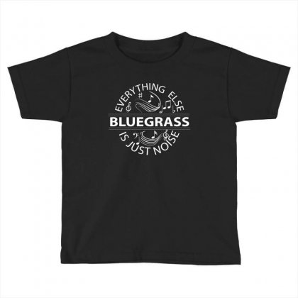 Bluegrass Everything Else Is Just Noise. Toddler T-shirt Designed By Rardesign