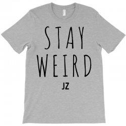 Juanpa Zurita Stay Weird T-Shirt | Artistshot
