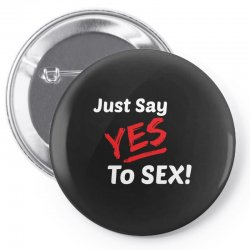 Yes To Sex! Pin-back button | Artistshot
