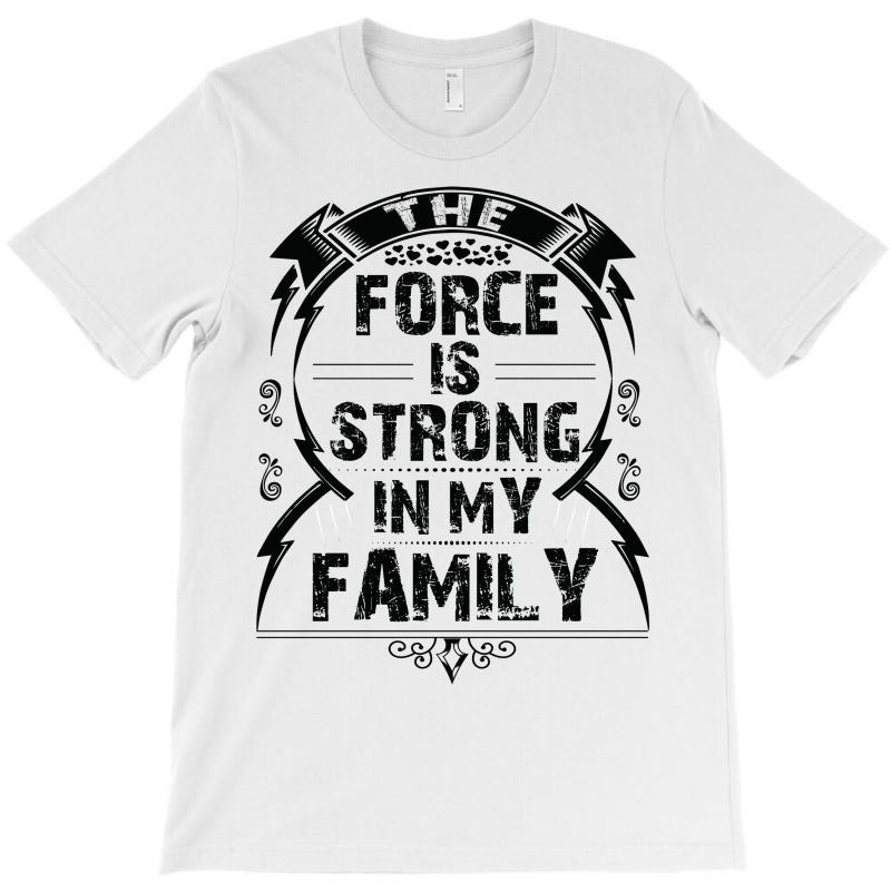 The Force Is Strong In My Family... T-shirt | Artistshot