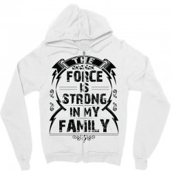 The force is strong in my family... Zipper Hoodie | Artistshot