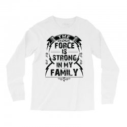 The force is strong in my family... Long Sleeve Shirts | Artistshot