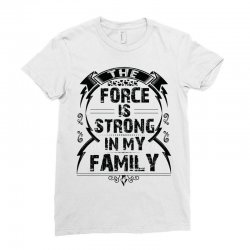The force is strong in my family... Ladies Fitted T-Shirt | Artistshot