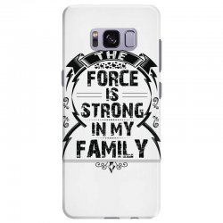 The force is strong in my family... Samsung Galaxy S8 Plus Case | Artistshot