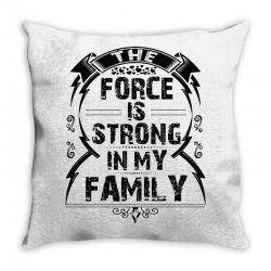 The force is strong in my family... Throw Pillow | Artistshot