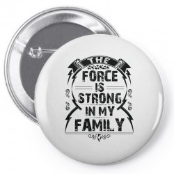 The force is strong in my family... Pin-back button | Artistshot