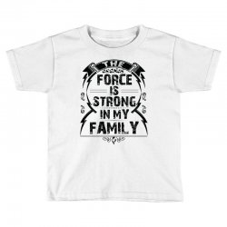 The force is strong in my family... Toddler T-shirt | Artistshot
