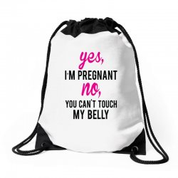 Yes I Am Pregnant No You Can't Touch My Belly Drawstring Bags | Artistshot
