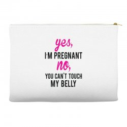 Yes I Am Pregnant No You Can't Touch My Belly Accessory Pouches | Artistshot