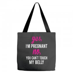 Yes I Am Pregnant No You Can't Touch My Belly Tote Bags | Artistshot