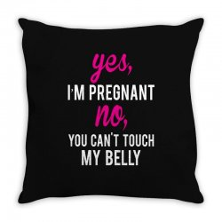 Yes I Am Pregnant No You Can't Touch My Belly Throw Pillow | Artistshot