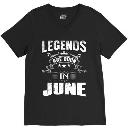 Legends Are Born In June V-neck Tee Designed By Kasemdesign