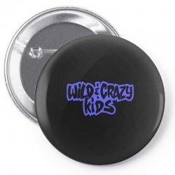 wild & crazy kids Pin-back button | Artistshot