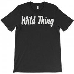 wild thing T-Shirt | Artistshot